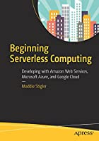 Beginning Serverless Computing: Developing with Amazon Web Services, Microsoft Azure, and Google Cloud Front Cover
