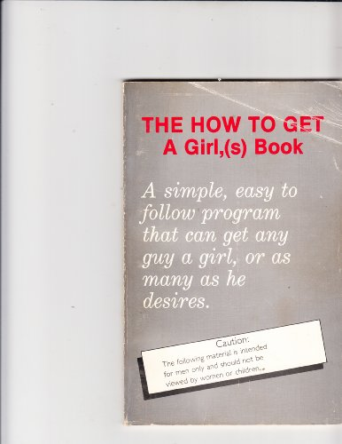 THE HOW TO GET A GIRL,(S) BOOK: A simple, easy to follow program that can get any guy a girl, or as many as he desires