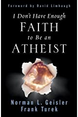 I Don't Have Enough Faith to Be an Atheist (Foreword by David Limbaugh) Kindle Edition