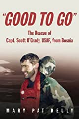 Good to Go: The Rescue of Capt. Scott O'Grady, USAF, from Bosnia Paperback