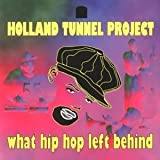 What Hip Hop Left Behind by Holland Tunnel Project (1997-04-15)