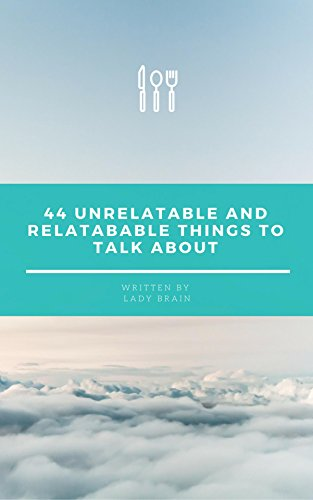 44 Relatable and Unrelatable Things To Talk About