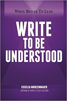 Write to Be Understood (Write Better to Lead) by Cecelia Munzenmaier (2015-01-26)