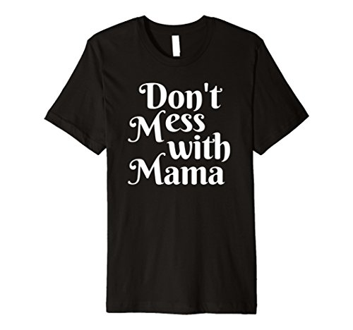 Don't Mess with Mama T-shirt (Don T Mess With The Zohan Megavideo)