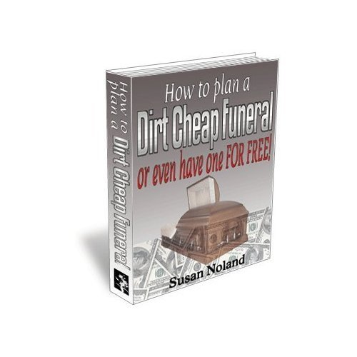 How to Plan a Dirt Cheap Funeral -- or Even Have One for Free! Pdf