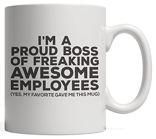Funny Boss Gift Mug I'm A Proud Boss Of Freaking Awesome Employees Yes, My Favorite Gave Me This Mug - For Bosses Or Manager Boss Man Partner Of Boss Lady
