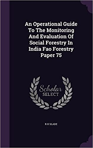 An Operational Guide to the Monitoring and Evaluation of Social Forestry in India Fao Forestry Paper 75