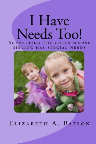I Have Needs Too!: Supporting the child whose sibling has special needs