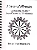 A Year of Miracles : A Healing Journey from Cancer to Wholeness, Sternberg, Susan W., 0965375501
