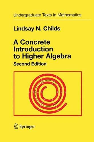 A Concrete Introduction to Higher Algebra, 2nd Edition Lindsay N. Childs