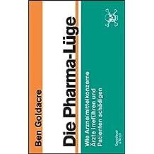 Die Pharma-Lüge: Wie Arzneimittelkonzerne Ärzte irreführen und Patienten schädigen (German Edition)