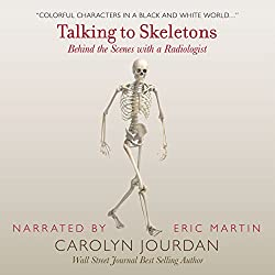 Talking to Skeletons: Behind the Scenes with a Radiologist