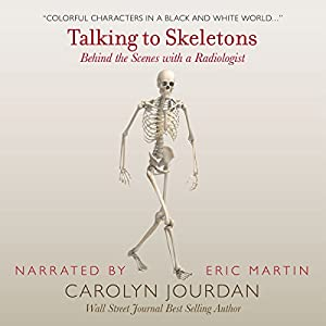 Talking to Skeletons: Behind the Scenes with a Radiologist Audiobook