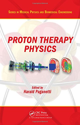 Proton Therapy Physics (Series in Medical Physics and Biomedical Engineering)