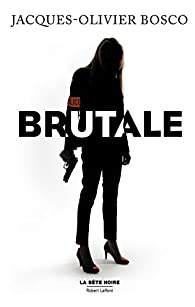 Brutale par Jacques-Olivier Bosco