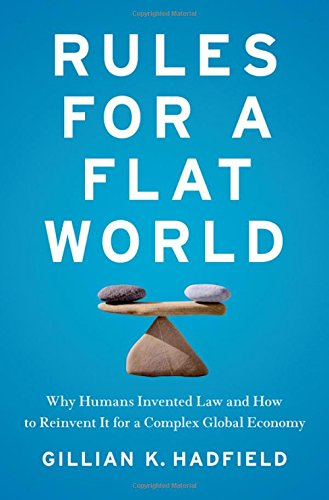Rules for a Flat World: Why Humans Invented Law and How to Reinvent It for a Complex Global Economy (Gillian Flat)
