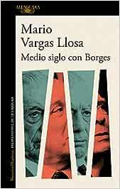 Medio siglo con Borges (Hispánica): Amazon.es: Vargas