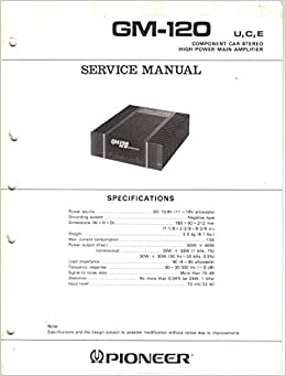 pioneer gm-120 high power main amplifier, component car stereo, service  manual, parts list, schematic wiring diagram: pioneer electronic corp,
