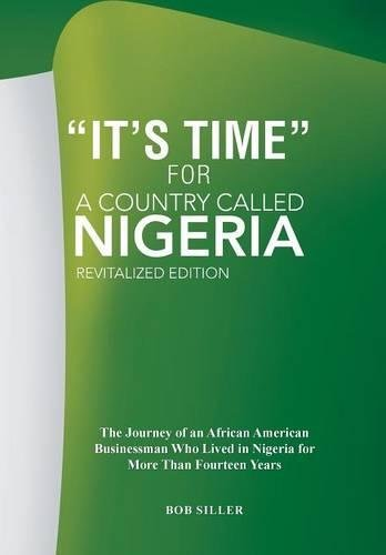 """Search : """"It's Time"""" for A Country Called Nigeria: The Journey of an African American Businessman Who Lived in Nigeria for More Than Fourteen Years"""