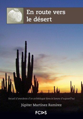 En route vers le désert. Recueil d'anecdotes d'un archéologue dans le Sonora d'aujourd'hui (Archéologie Extrême 2) (French Edition)