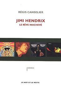 Jimi Hendrix, le rêve inachevé par Régis Canselier