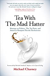 Tea With the Mad Hatter: Musings on Politics, The Tea Party, and America's Rampant Electile Dysfunction