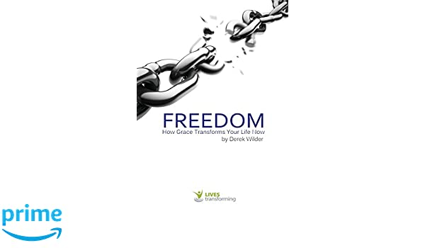 Freedom: How Grace Transforms Your Life Now