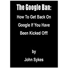The Google Ban: How To Get Back On Google If You Have Been Kicked Off