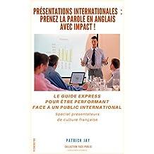 Présentations internationales : prenez la parole en anglais avec impact ! (French Edition)