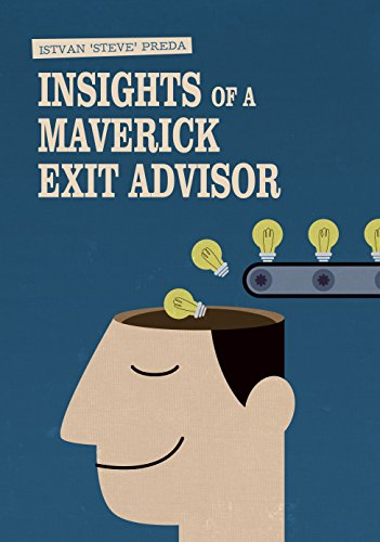 Insights of a Maverick Exit Advisor: The diary of 12 years of investment banking in Central Europe and the United States (Maverick Series)