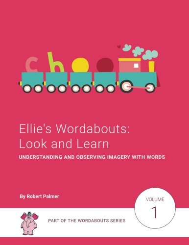 Ellies Wordabouts: Look and Learn: Understanding and observing imagery with words (Volume 1) Robert Palmer