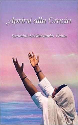 Aprirsi alla grazia (Italian Edition): Swami ...