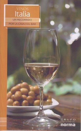 Vinos De Italia/ Wines from Italy (Un Recorrido Por La Cava Y El Bar/ a Visit to the Wine Cellar and Bar) (Un Recorrido Por La Cava Y El Bar/ a Visit to the Wine Cellar and Bar) (Spanish Edition) by Maria Lia Neira Restrepo