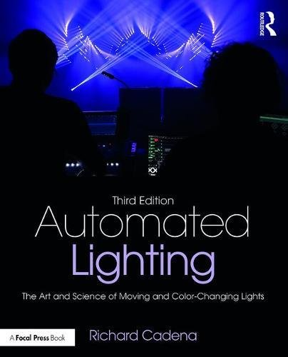 Automated Lighting: The Art and Science of Moving and Color-Changing Lights by Focal Press