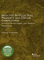 Selected Intellectual Property and Unfair Competition Statutes, Regulations, and Treaties, 2019 (Selected Statutes)