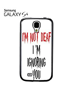 I am Not Deaf I am Ignoring You Mobile Cell Phone Case Samsung Galaxy S4 White