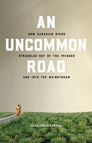 An Uncommon Road: How Canadian Sikhs Struggled Out of the Fringes and Into the Mainstream