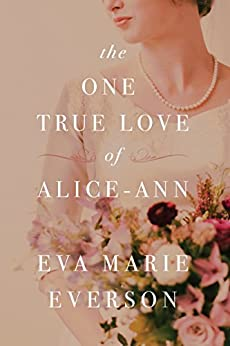 The One True Love of Alice-Ann by [Everson, Eva Marie]