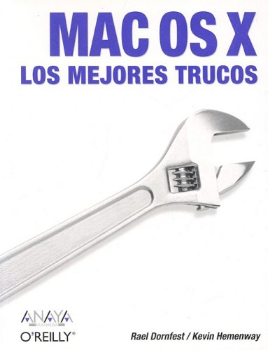 Trucos Mac OS X: 100 Industrial-Strength Tips & Tools