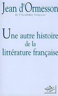 Une autre histoire de la littérature française, Ormesson, Jean d'