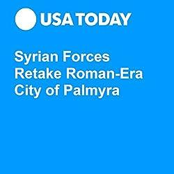 Syrian Forces Retake Roman-Era City of Palmyra