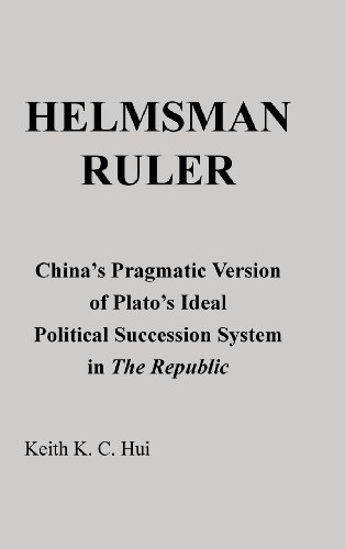 Helmsman Ruler: China's Pragmatic Version of Plato's Ideal Political Succession System in the Republic