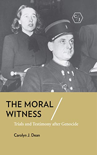 The Moral Witness: Trials and Testimony after Genocide (Corpus Juris: The Humanities in Politics and Law) por Carolyn J. Dean