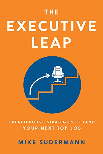 The Executive Leap: Breakthrough Strategies To Land Your Next Top Job