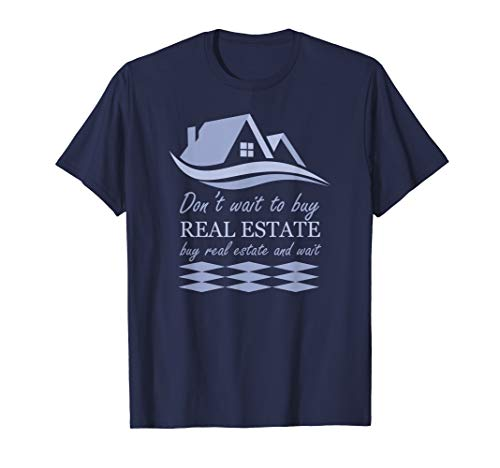 - Real Estate Agent Realtor Buy & Wait Property House Flipper T-Shirt
