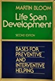 Life Span Development : Bases for Preventive and Interventive Helping, Bloom, Martin, 0023110600