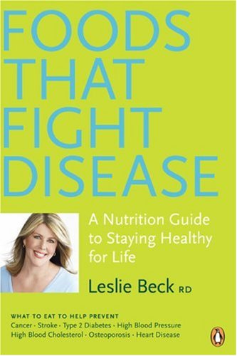 Foods that Fight Disease: A Nutrition Guide to Staying Healthy for Life