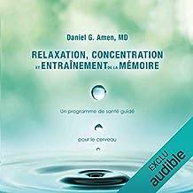 Relaxation, concentration et entrainement de la mémoire : Un programme de santé guidé - Pour le cerveau