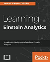 Learning Einstein Analytics: Unlock critical insights with Salesforce Einstein Analytics Front Cover