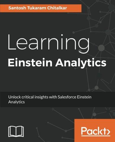 Download Learning Einstein Analytics: Unlock critical insights with Salesforce  Einstein Analytics ebook